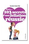 Osez... 103 secrets de fellation réussie - Comment réussir l'acte sexuel préféré des Français.