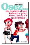 Osez... les conseils d'une lesbienne pour faire l'amour à une femme - Les mystères du plaisir féminin dévoilés.