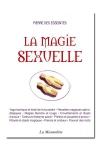 La magie sexuelle - Initiation à la magie sexuelle sous ses diverses formes.